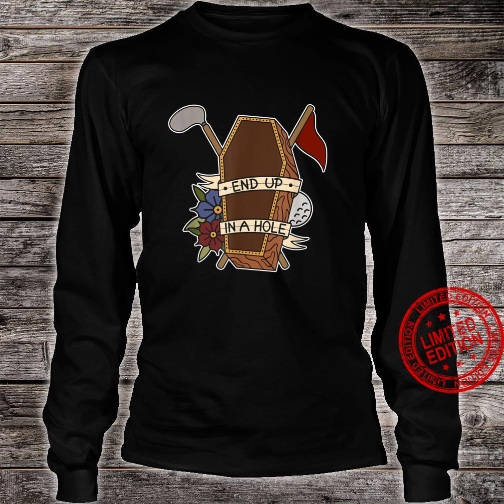 Golf Coffin Golf Ball End up in a whole for a Golfer Shirt long sleeved