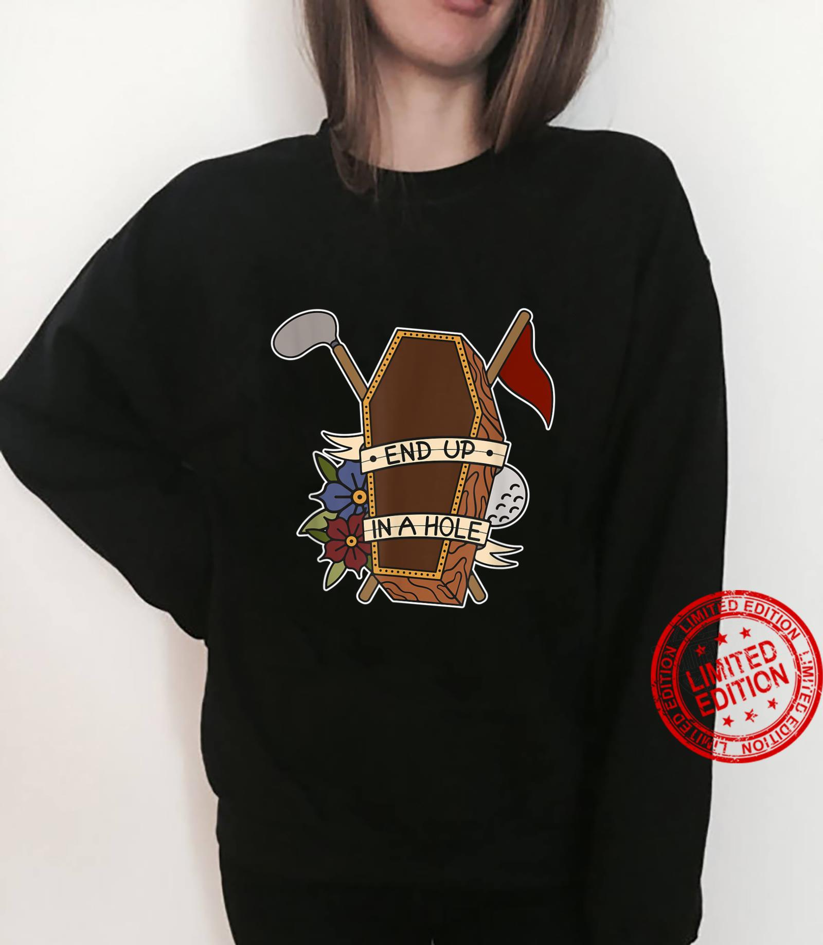 Golf Coffin Golf Ball End up in a whole for a Golfer Shirt sweater
