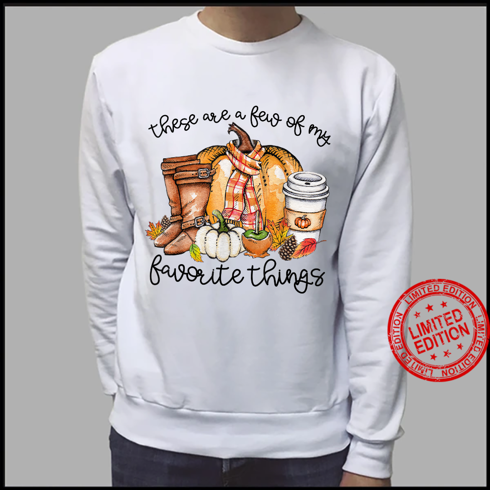 These Are A Few Of My Favorite Thing Fall Thanksgiving Shirt sweater