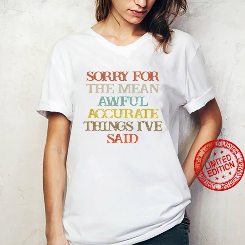 Vintage Sorry For The Mean Awful Accurate Things I've Shirt ladies tee