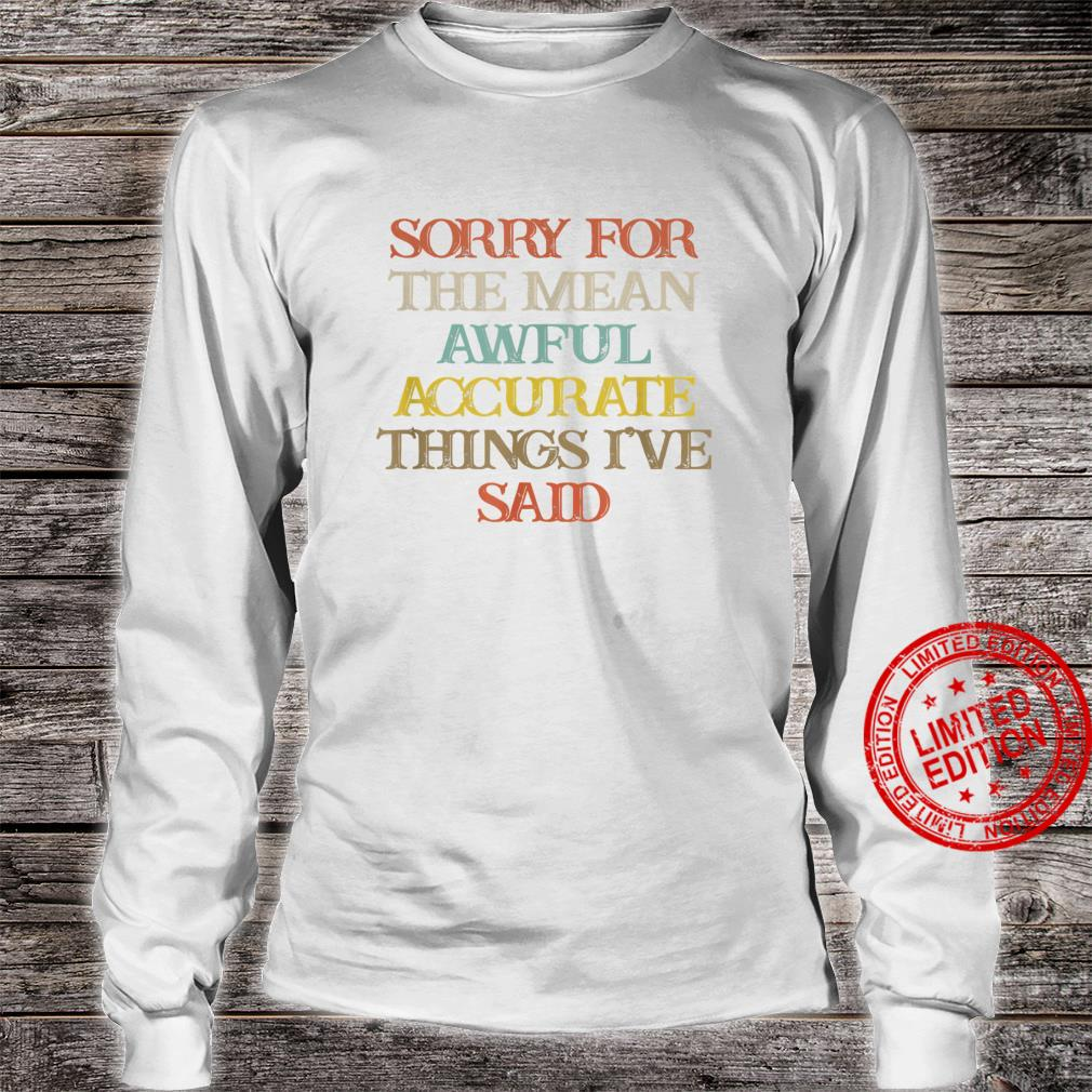 Vintage Sorry For The Mean Awful Accurate Things I've Shirt long sleeved