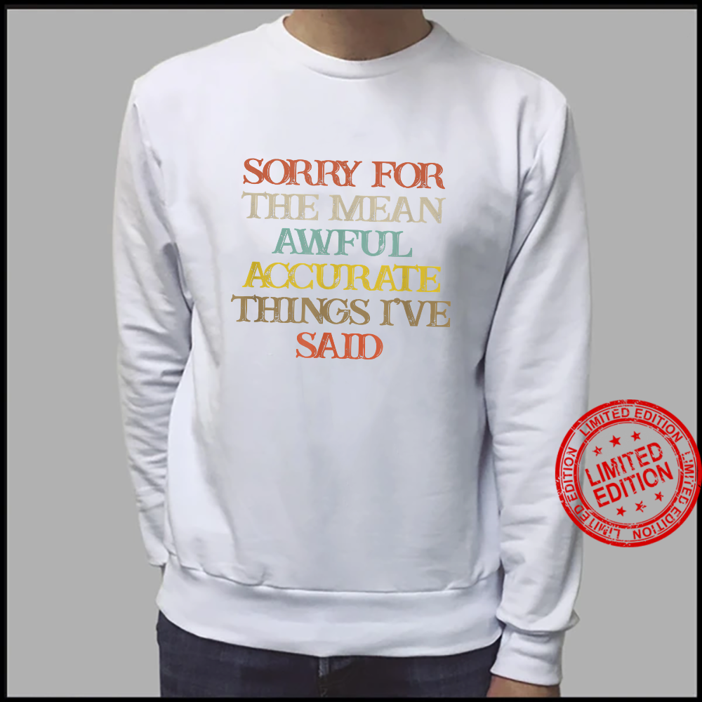 Vintage Sorry For The Mean Awful Accurate Things I've Shirt sweater