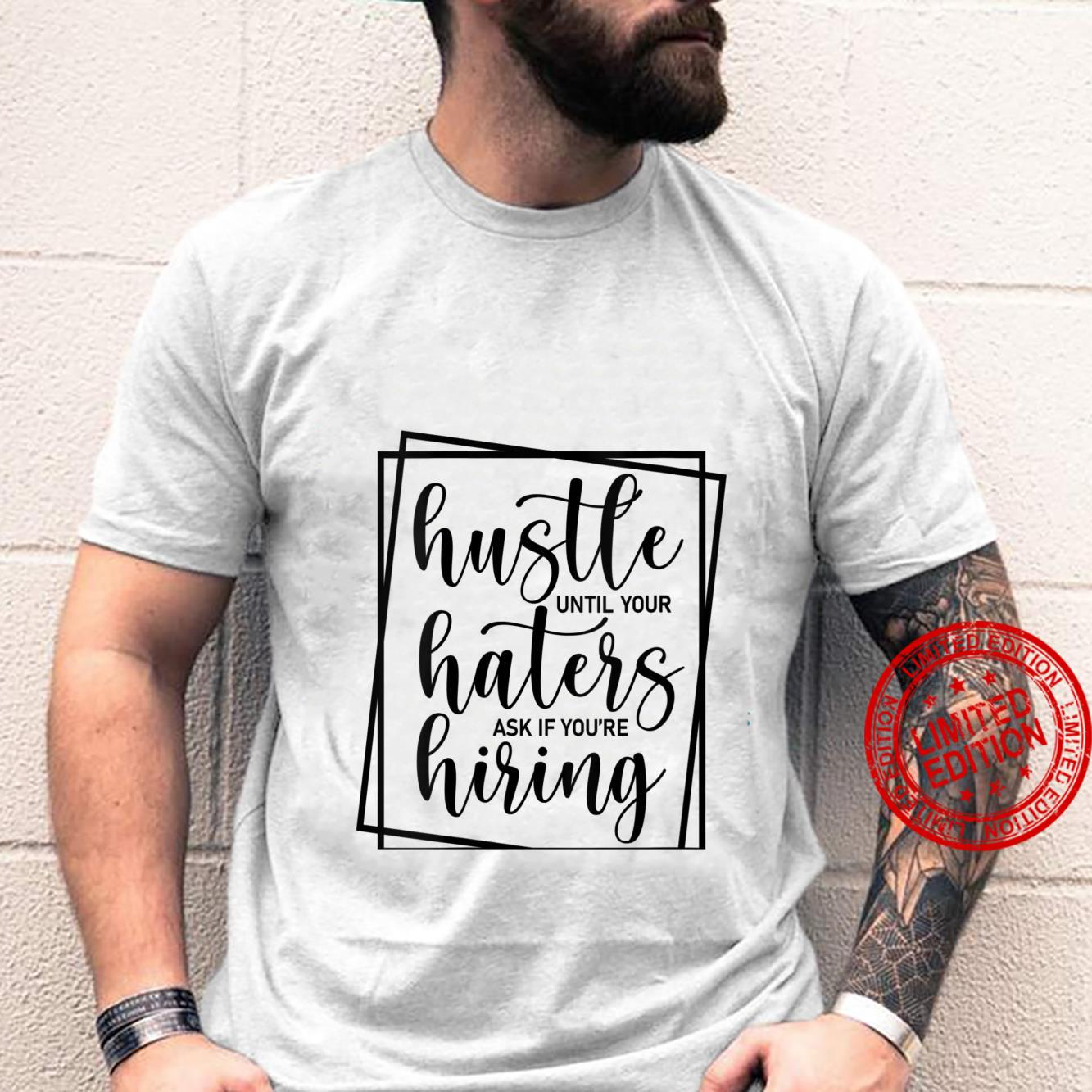 Womens Hustle until Haters Ask if you are Hiring. Shirt