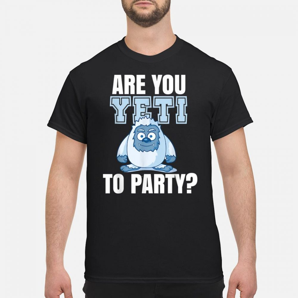 Are you YETI to Party Quote Shirt