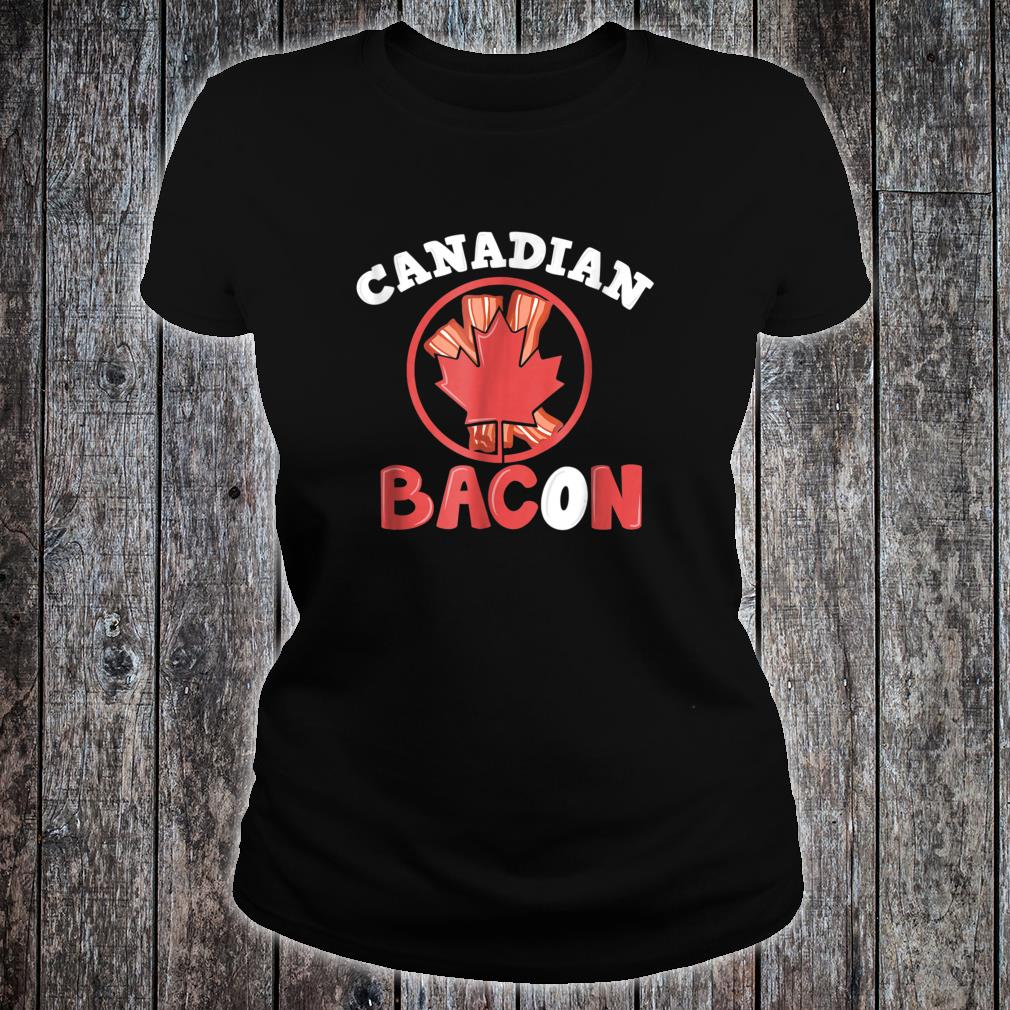 Canadian Bacon Shirt in multiple colors Shirt ladies tee