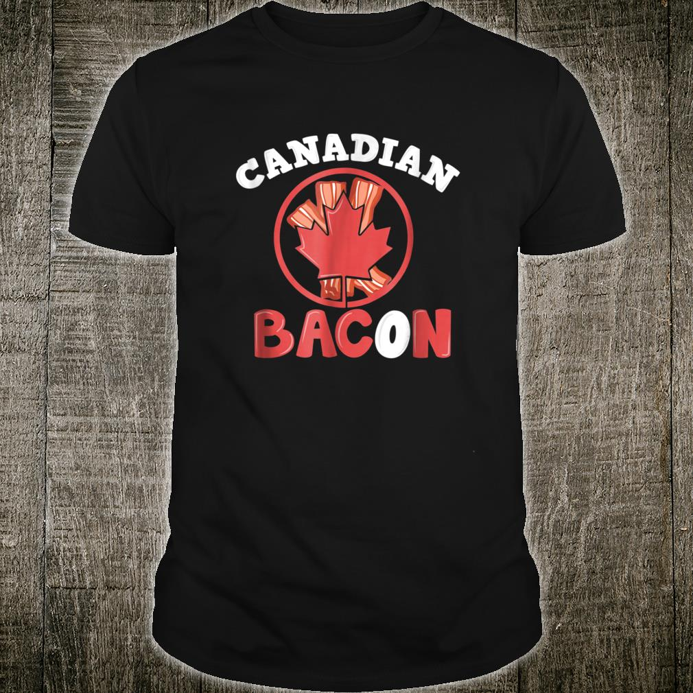 Canadian Bacon Shirt in multiple colors Shirt