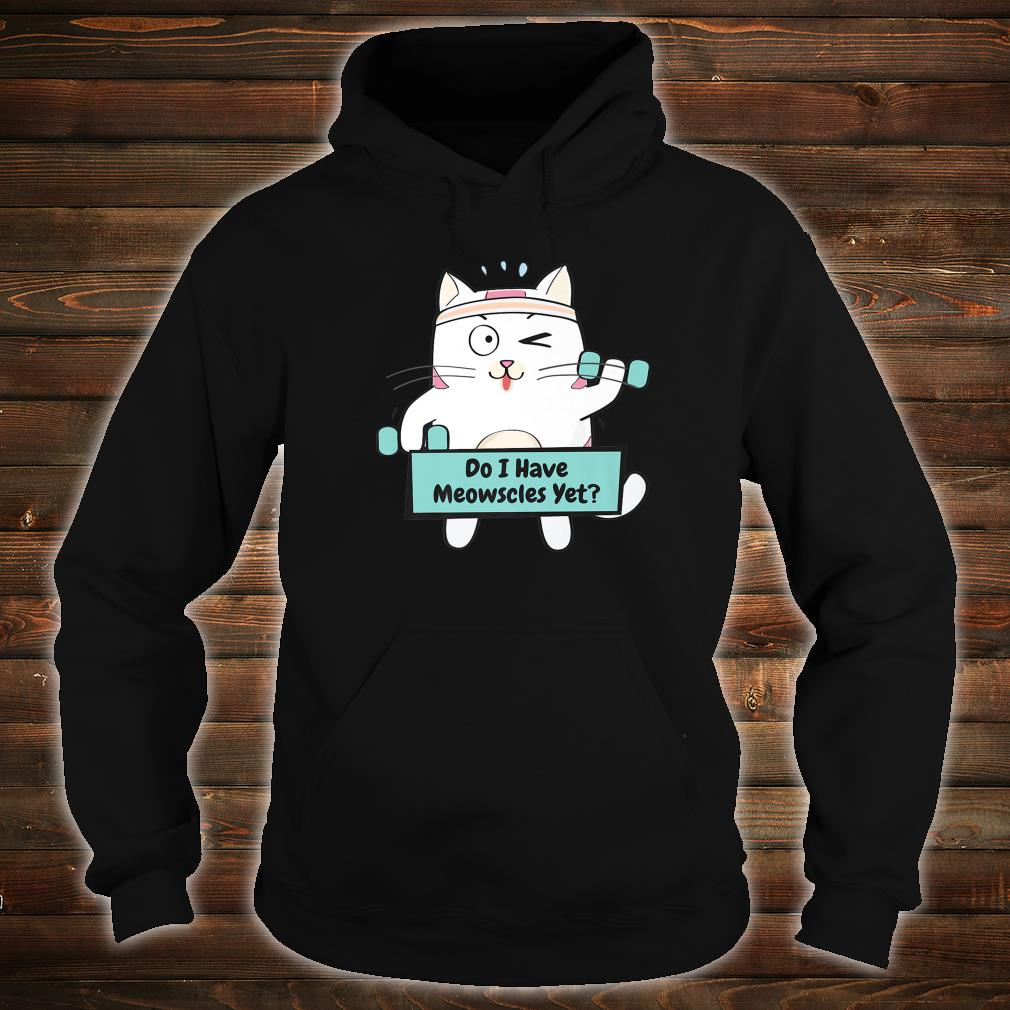 Do I Have Meowscles Yet Workout Fitness Gym Training Shirt hoodie