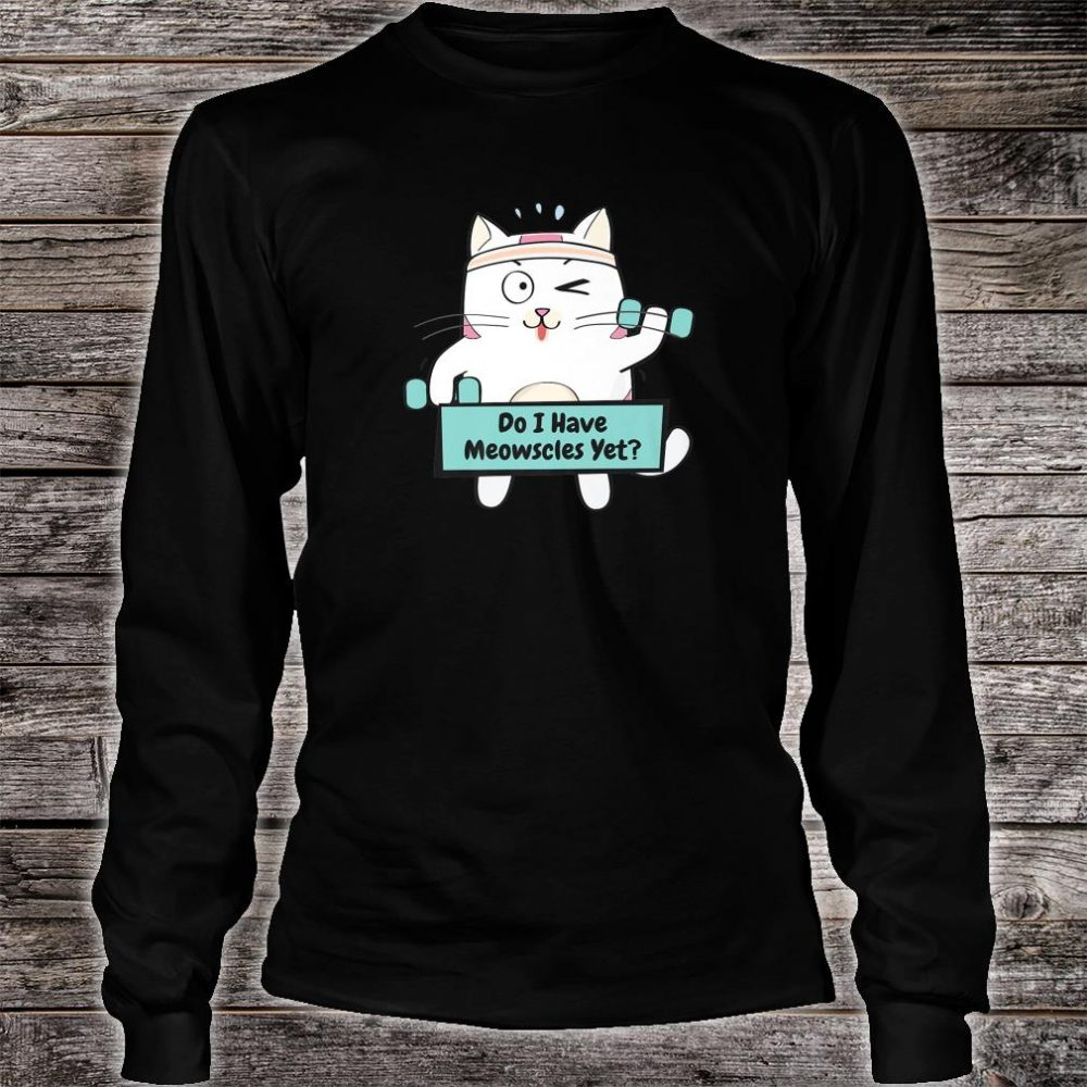 Do I Have Meowscles Yet Workout Fitness Gym Training Shirt long sleeved