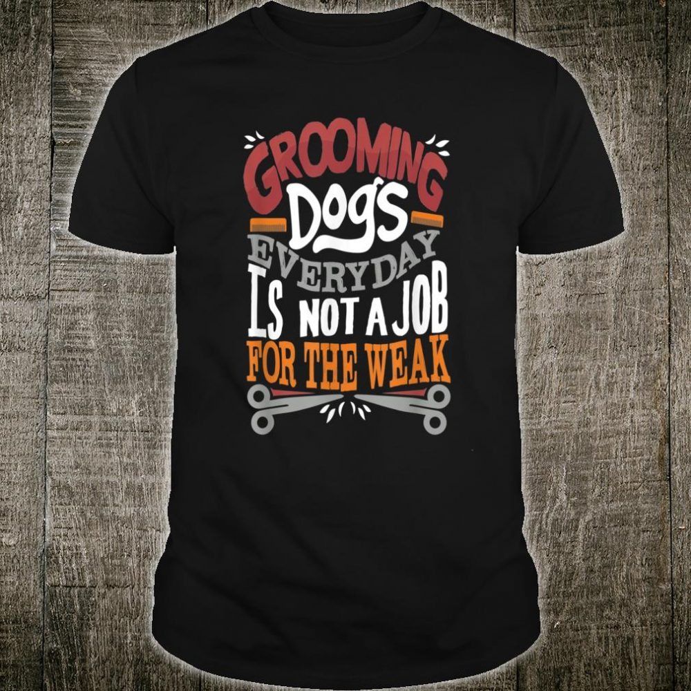 Dog Grooming Pet Stylist Play On Words Shirt