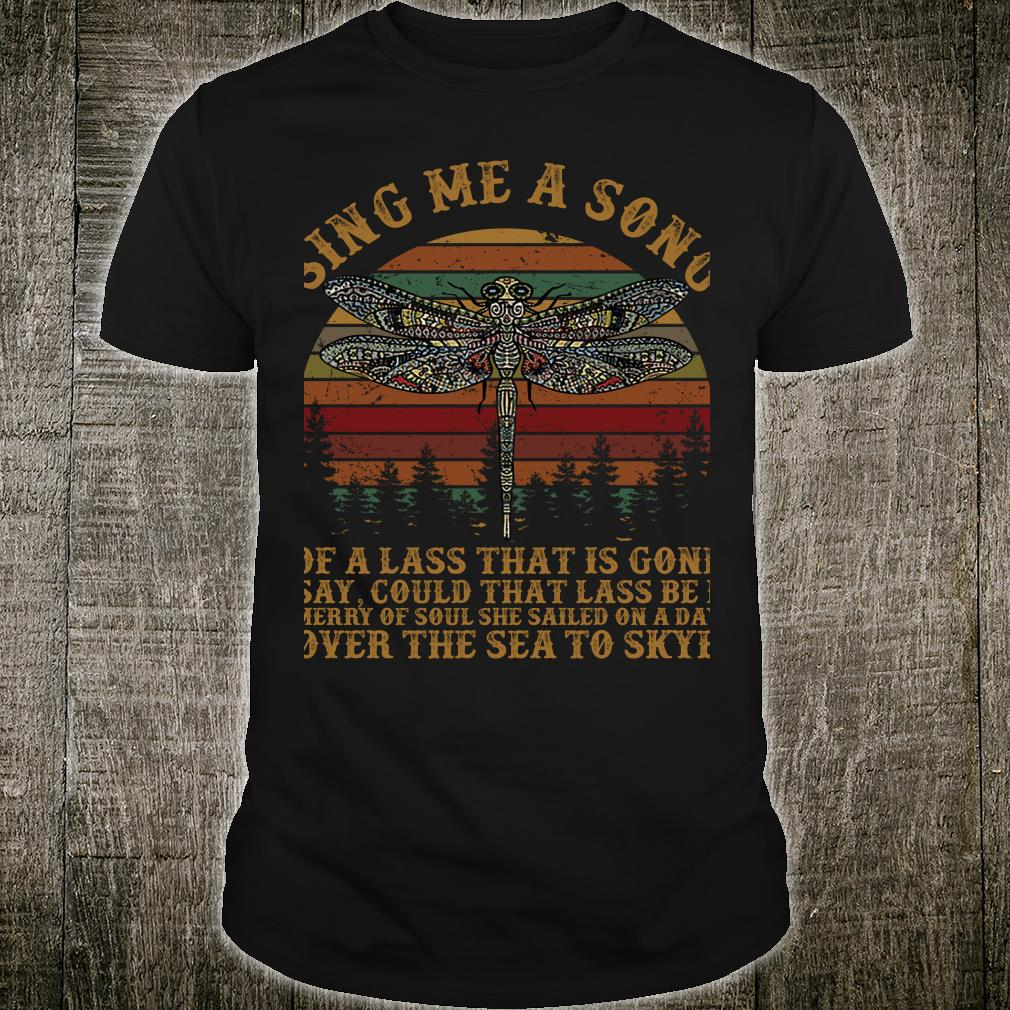 Dragonfly sing me a song of a lass that is gone shirt