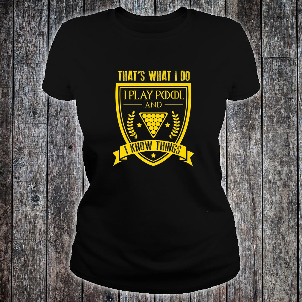 FUNNY PLAY POOL AND I KNOW THINGS Pool Players Shirt ladies tee