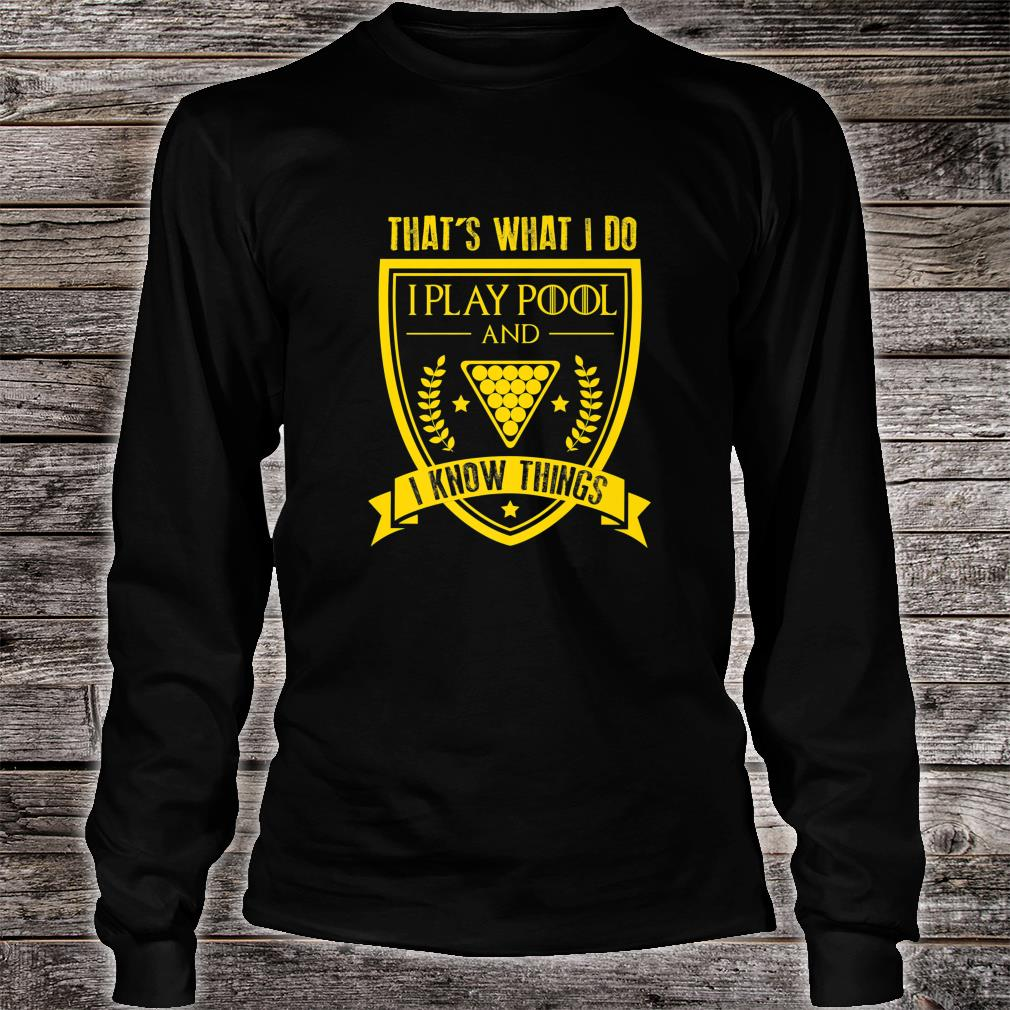 FUNNY PLAY POOL AND I KNOW THINGS Pool Players Shirt long sleeved