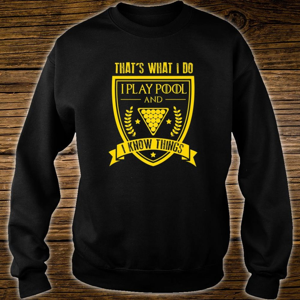 FUNNY PLAY POOL AND I KNOW THINGS Pool Players Shirt sweater