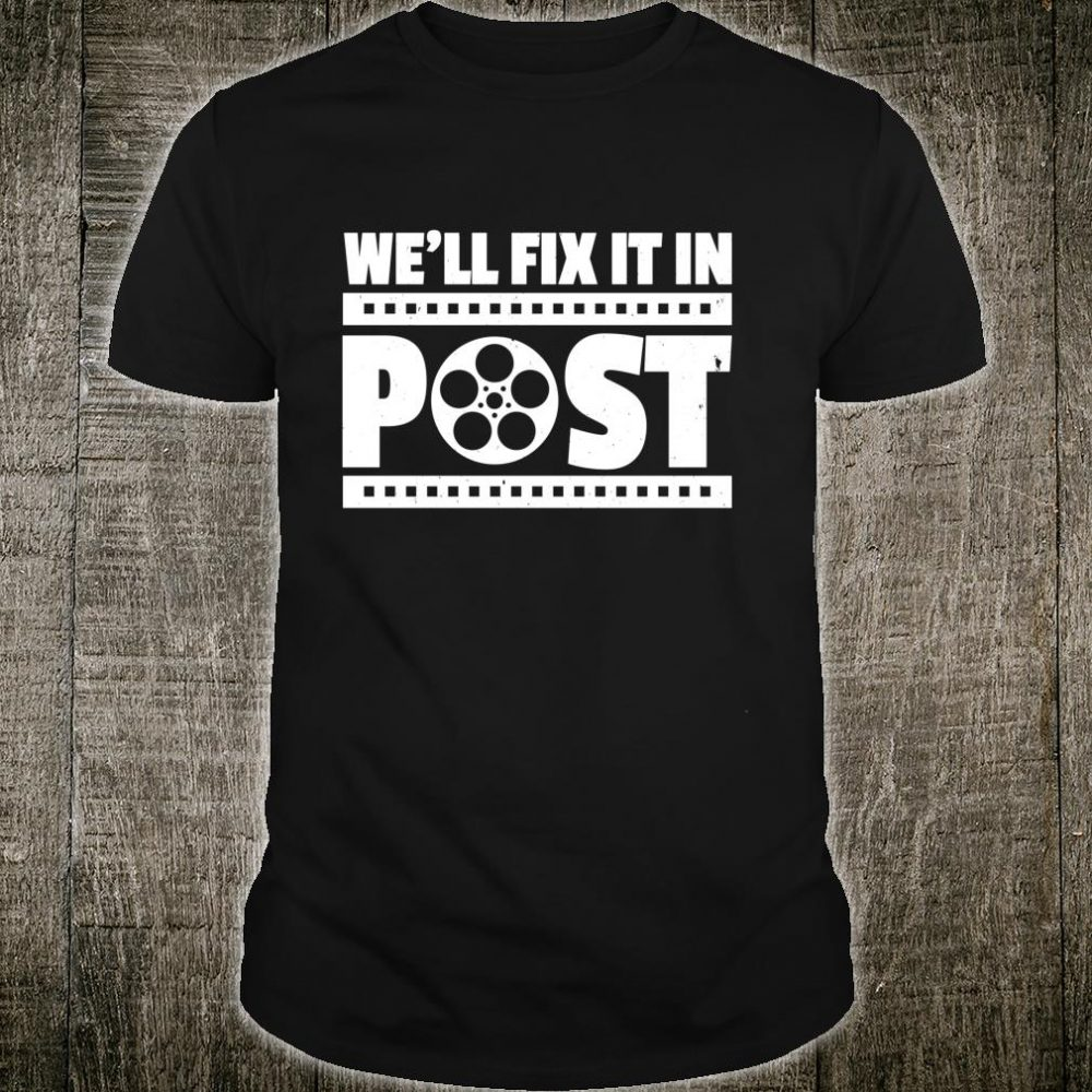Funny Cinematographer Video Editor We'll Fix It In Post Shirt