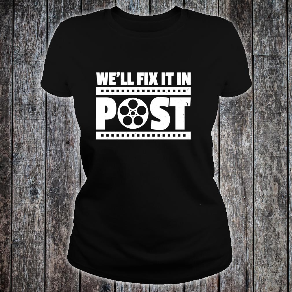 Funny Cinematographer Video Editor We'll Fix It In Post Shirt ladies tee