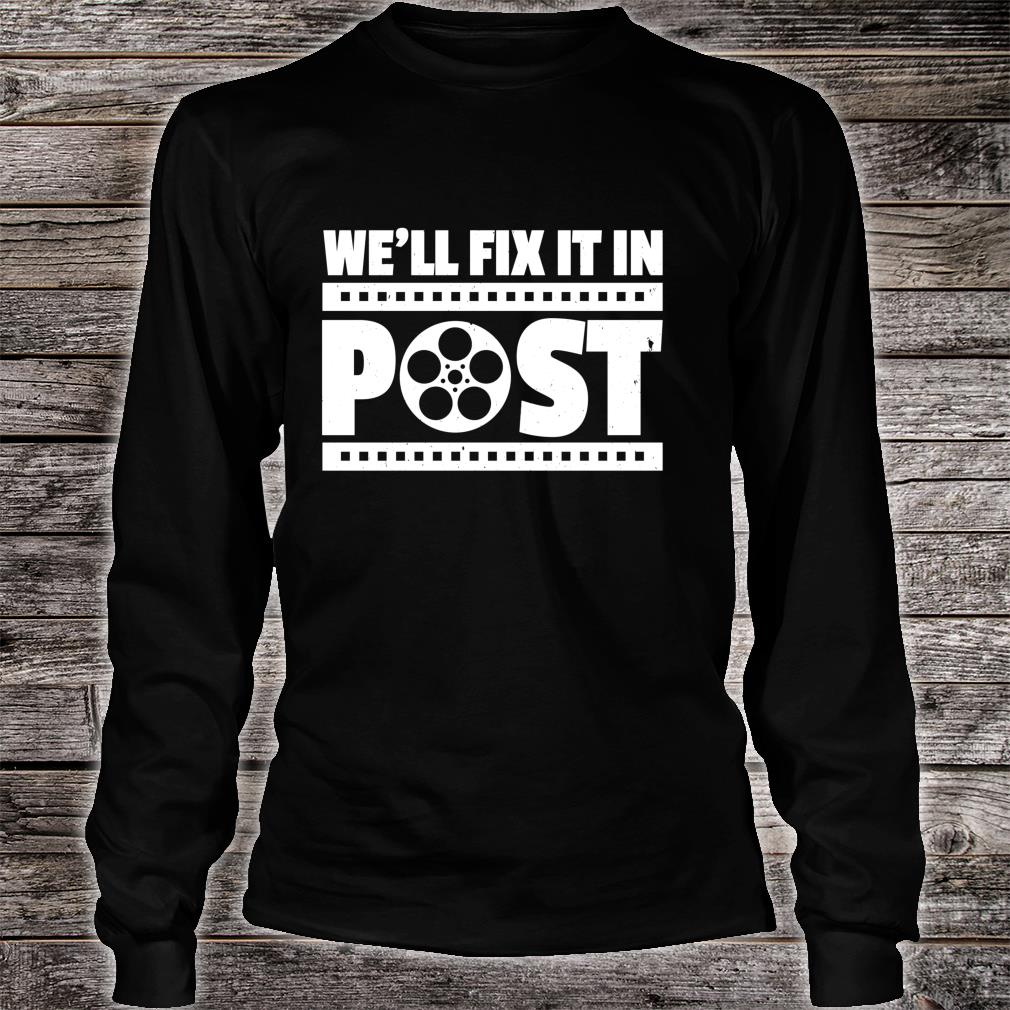 Funny Cinematographer Video Editor We'll Fix It In Post Shirt long sleeved