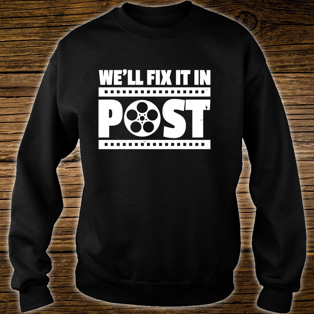 Funny Cinematographer Video Editor We'll Fix It In Post Shirt sweater