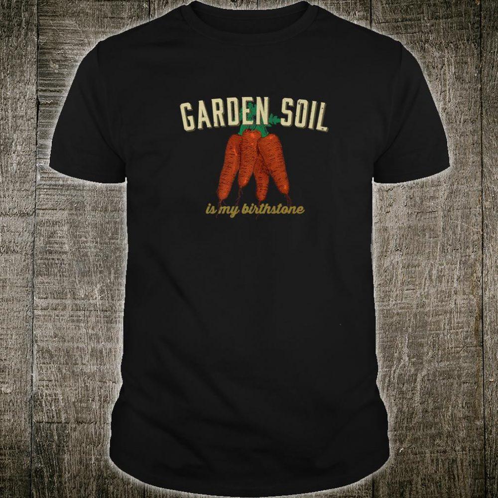 Funny Garden Soil Is My Birthstone Vegetable Gardener Shirt