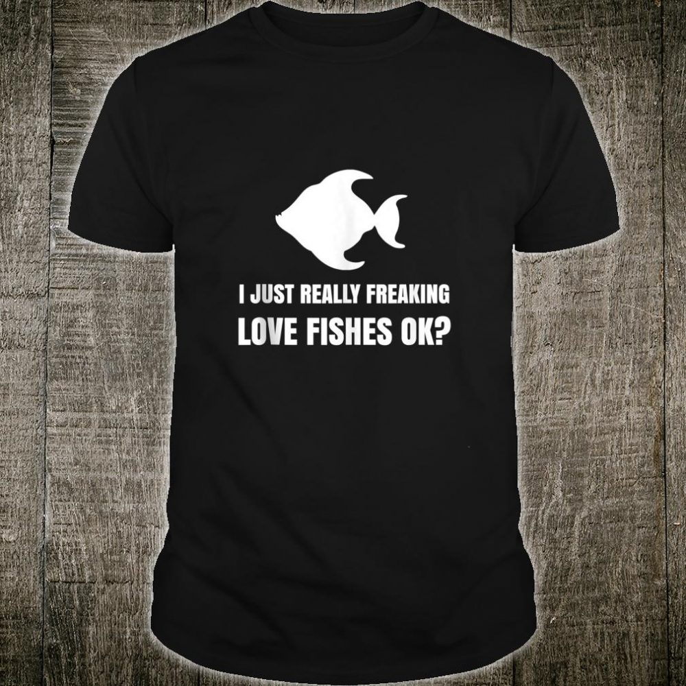 Funny I Just Really Freaking Love All Fish Shirt