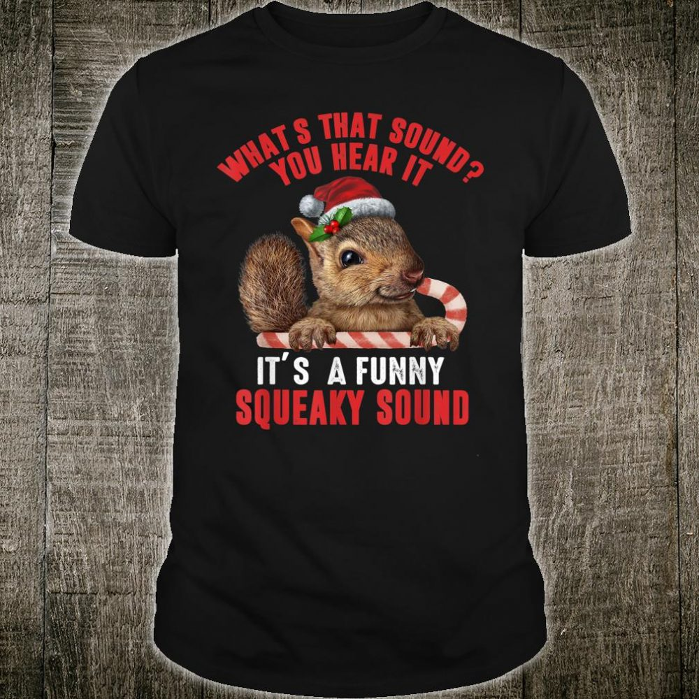 Funny It's A Squeaky Sound Christmas Squirrel Shirt