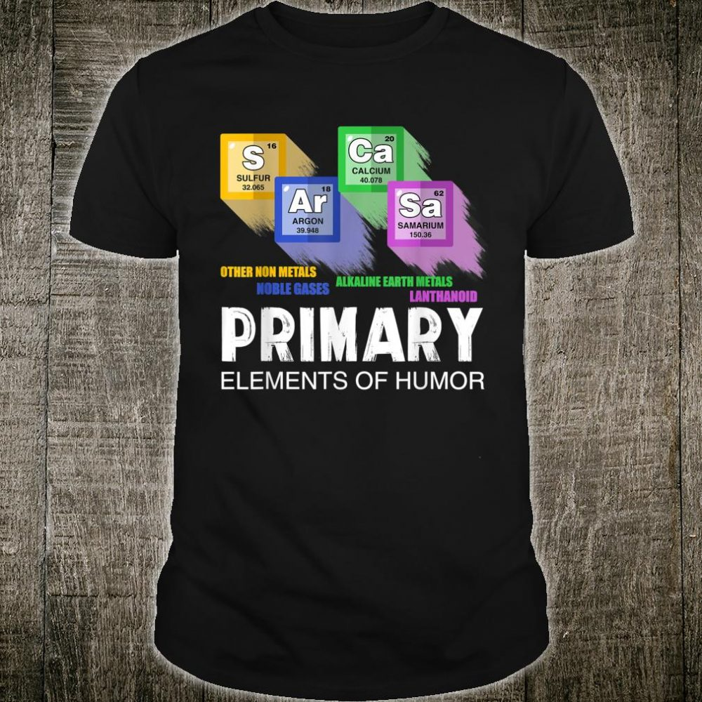 Funny Science Chemistry Sarcasm S Ar Ca Sm Primary Elements Shirt