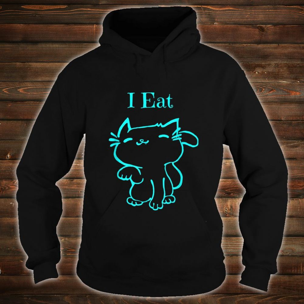Funny Turquoise Cat I Eat Shirt hoodie
