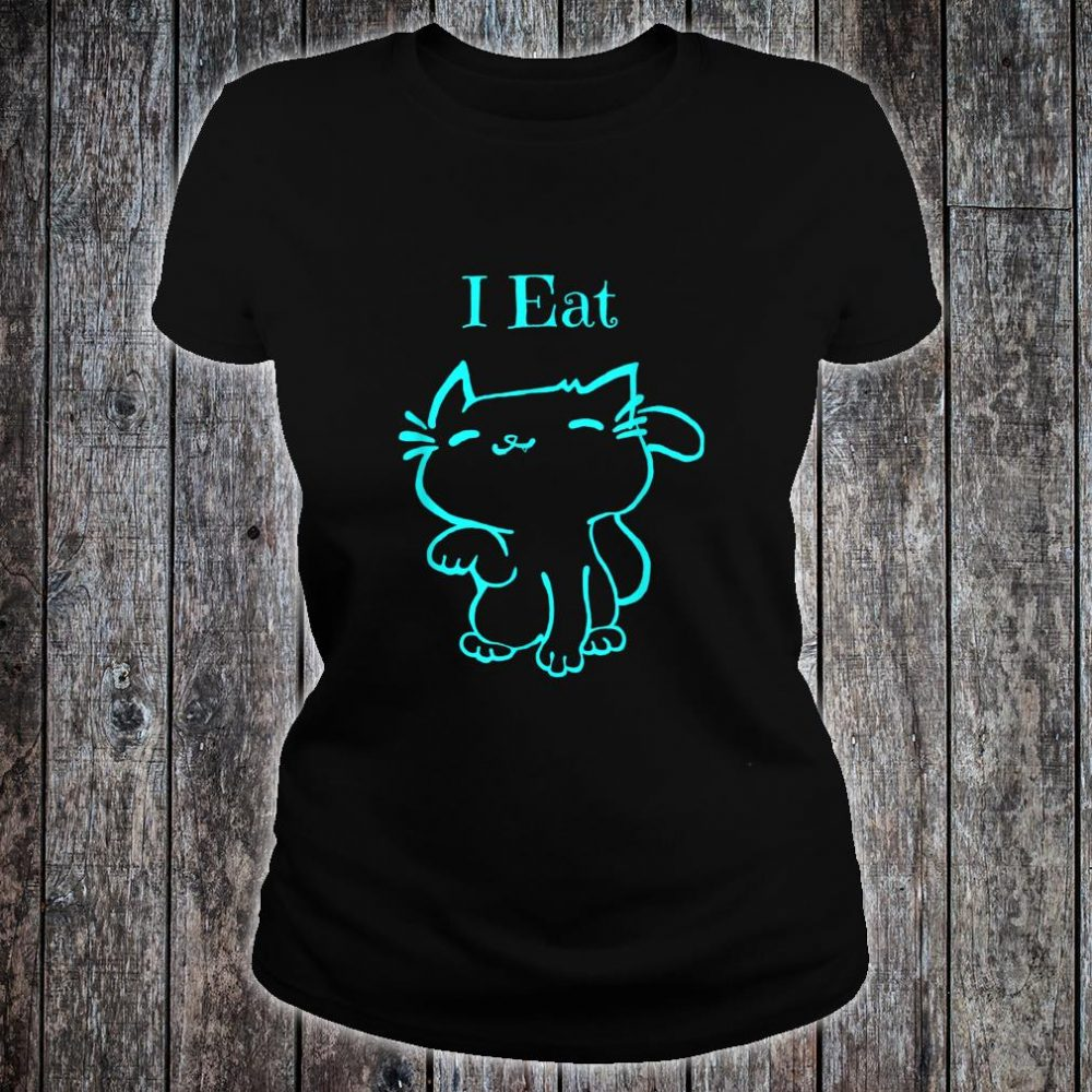 Funny Turquoise Cat I Eat Shirt ladies tee