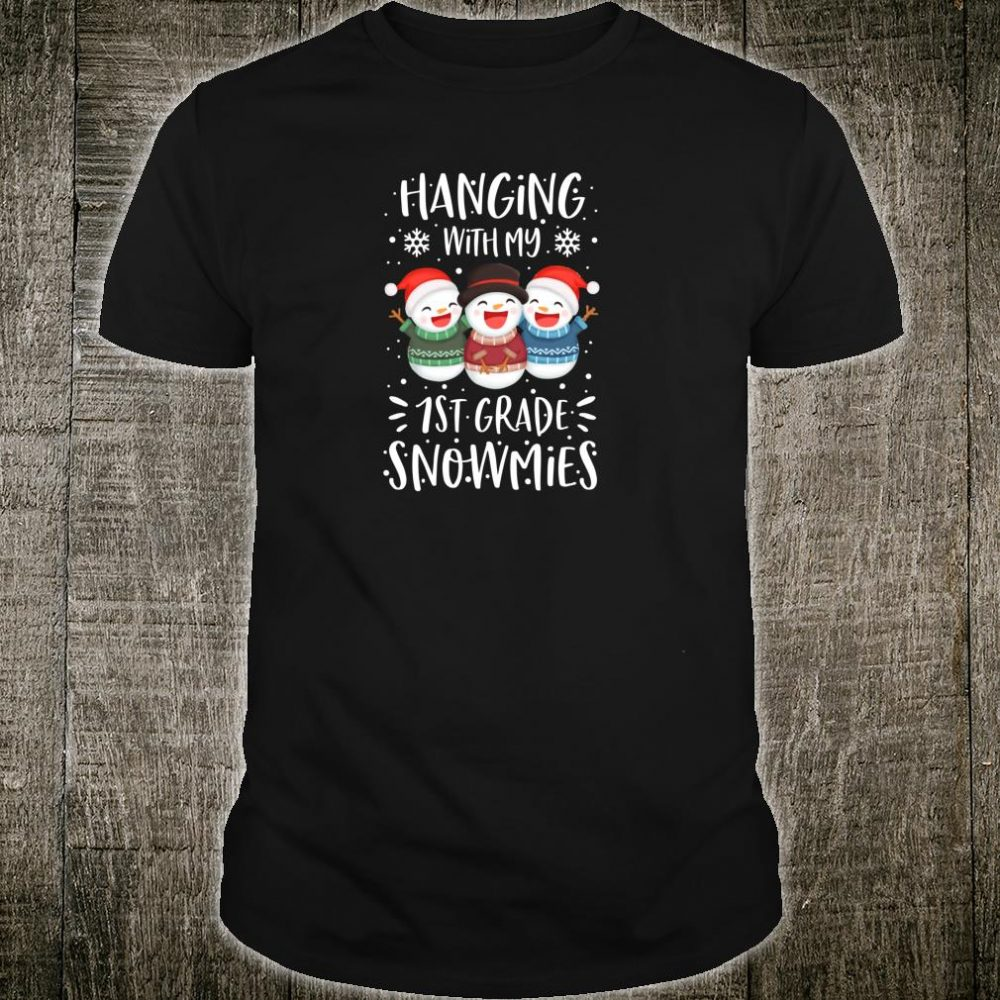 Hanging With My 1st First Grade Snowmies Christmas Shirt