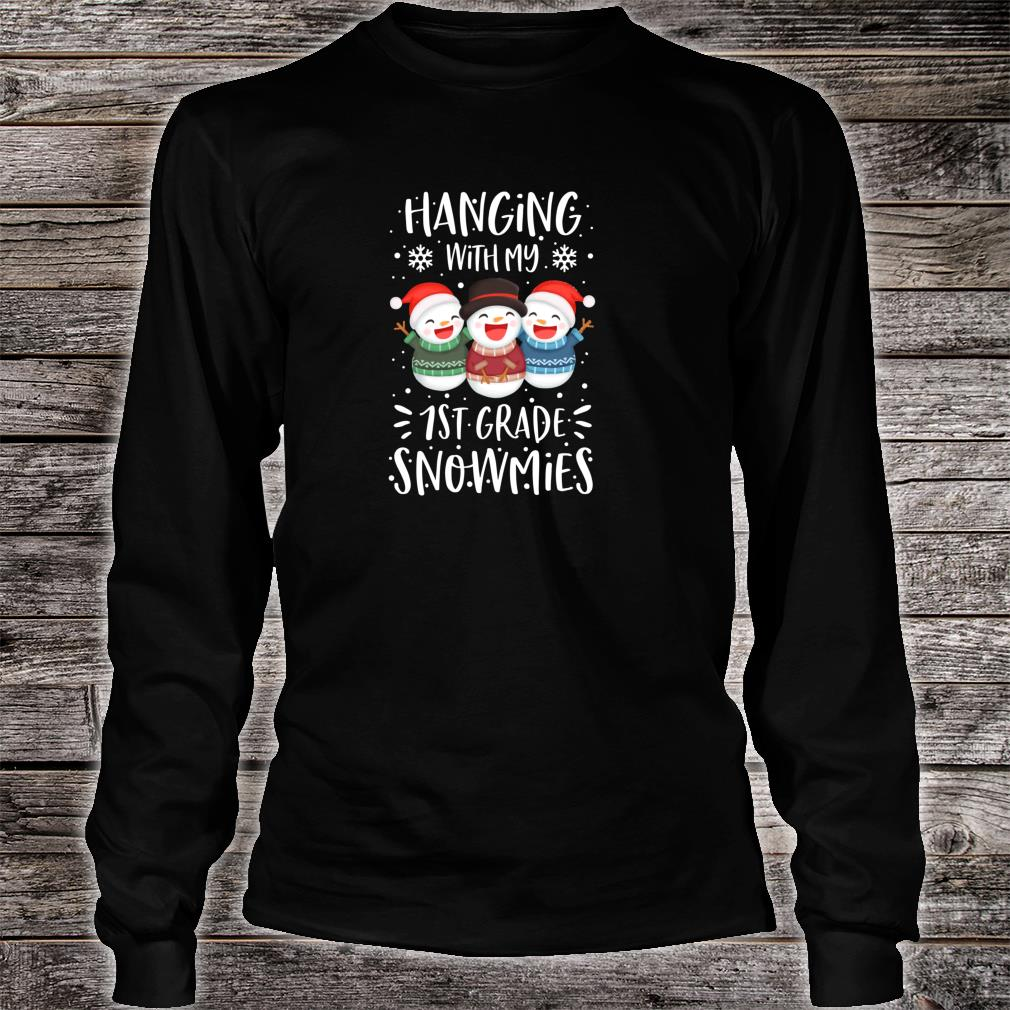 Hanging With My 1st First Grade Snowmies Christmas Shirt long sleeved