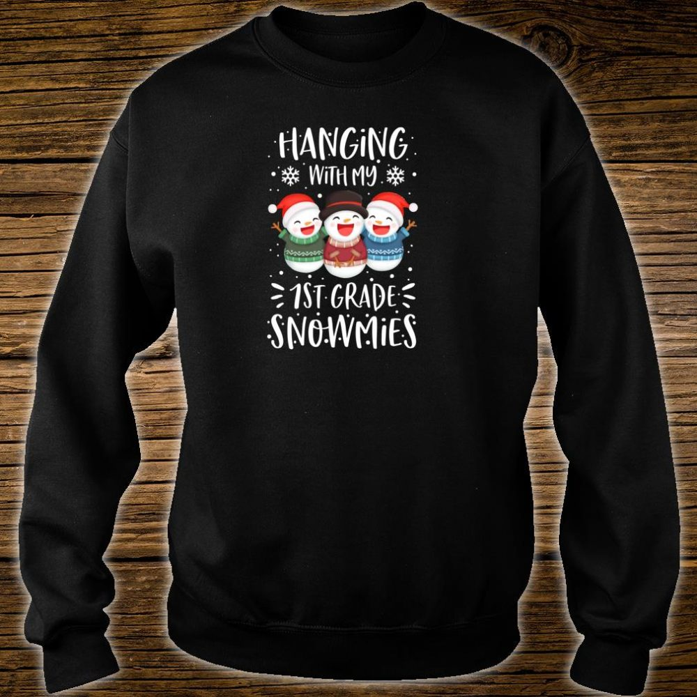 Hanging With My 1st First Grade Snowmies Christmas Shirt sweater