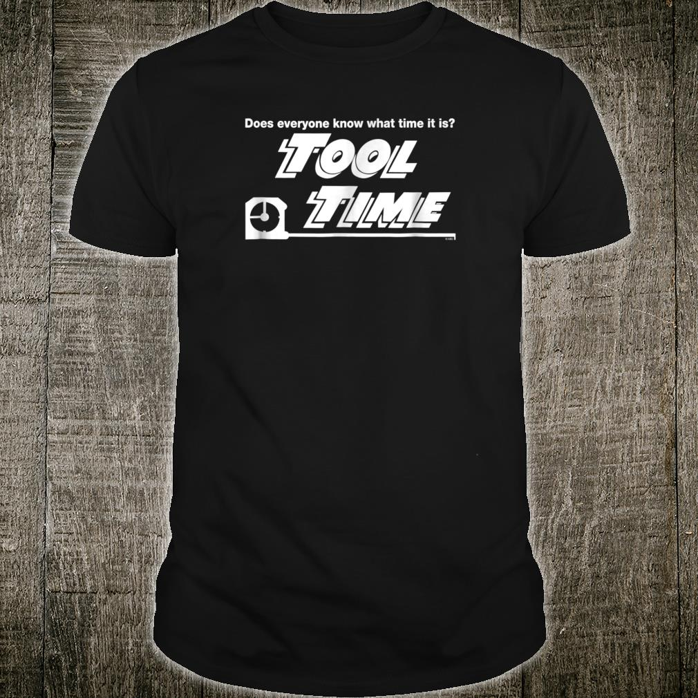 Home Improvement Does Everyone know what Time it is Shirt