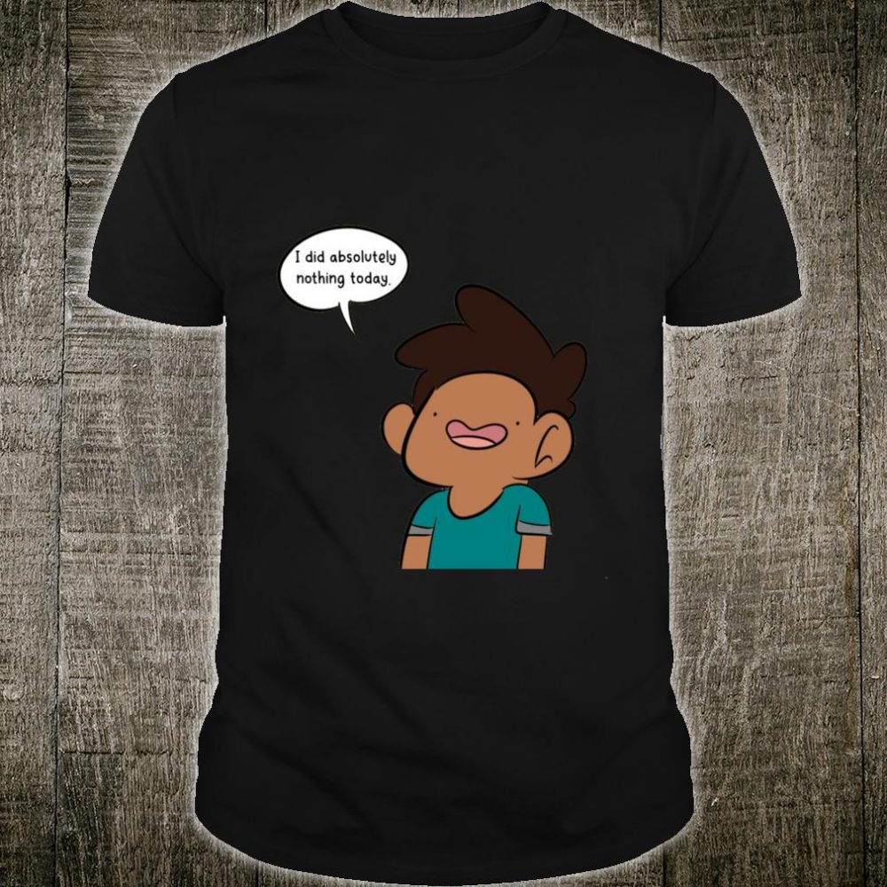 I Did Nothing Today Shirt