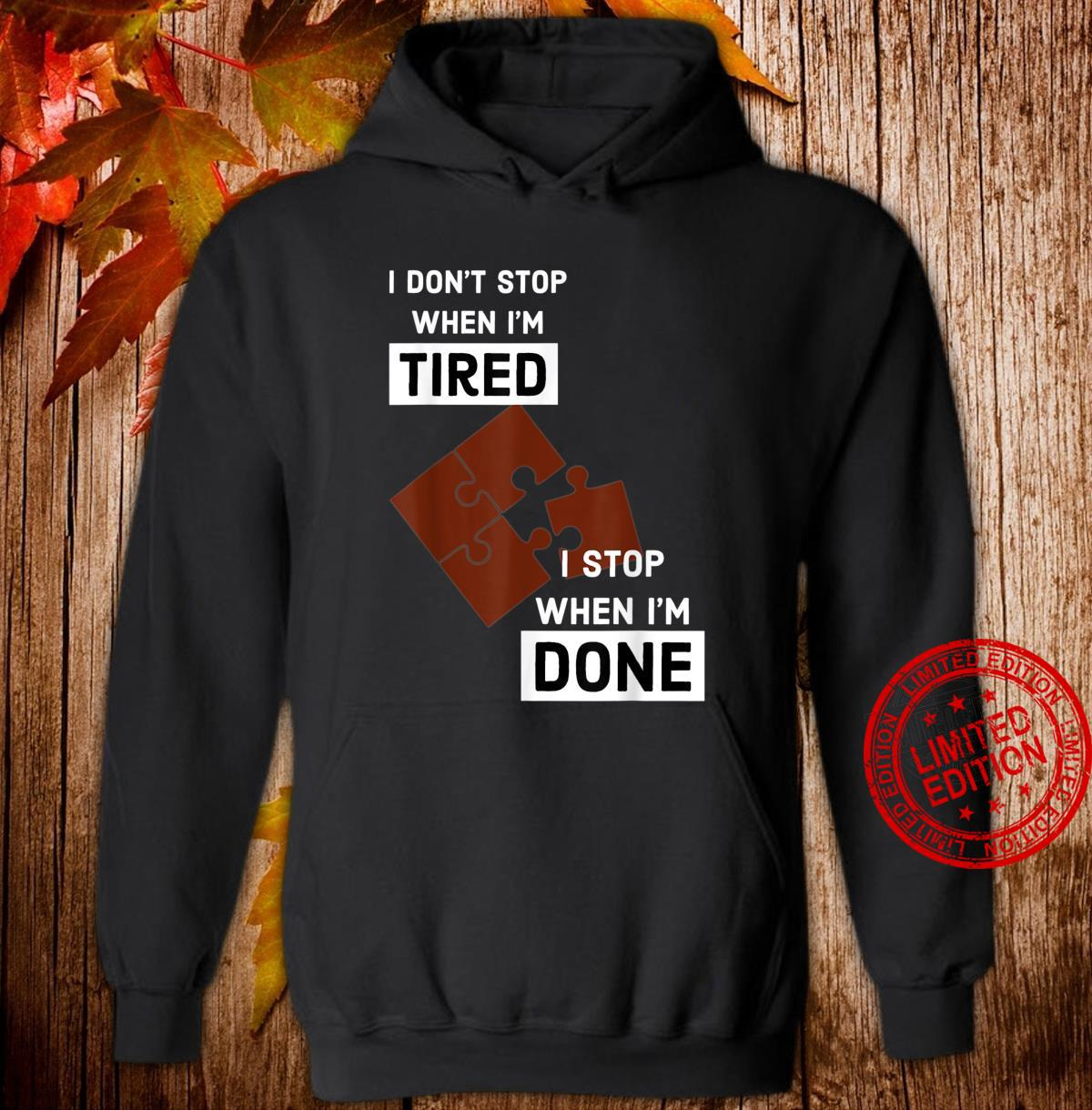 I Stop When I'm Done Puzzle Shirt hoodie