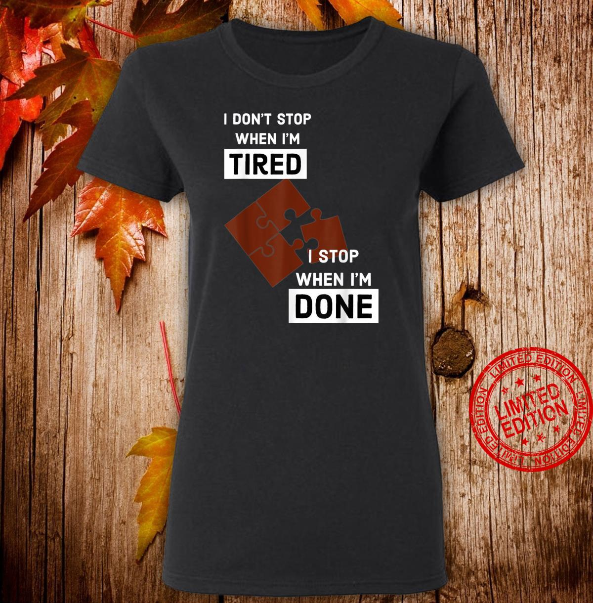 I Stop When I'm Done Puzzle Shirt ladies tee