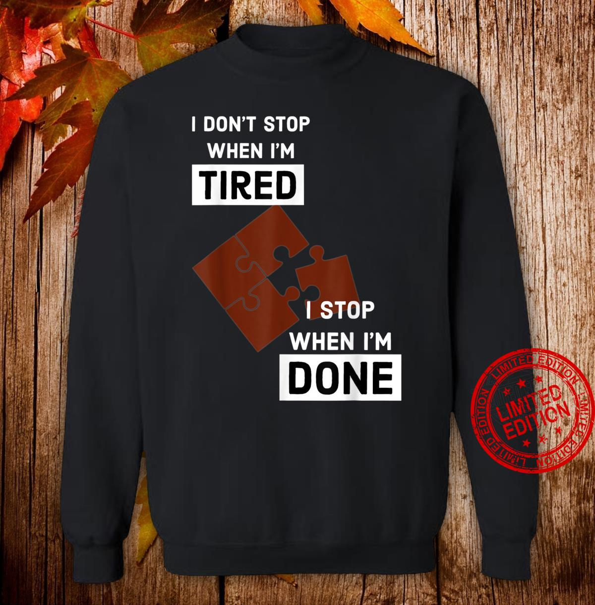 I Stop When I'm Done Puzzle Shirt sweater