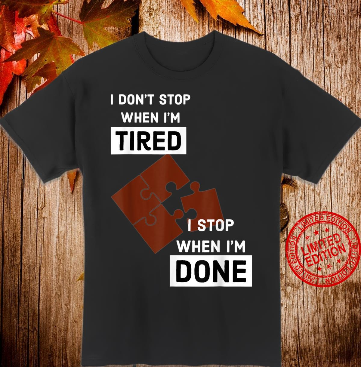I Stop When I'm Done Puzzle Shirt