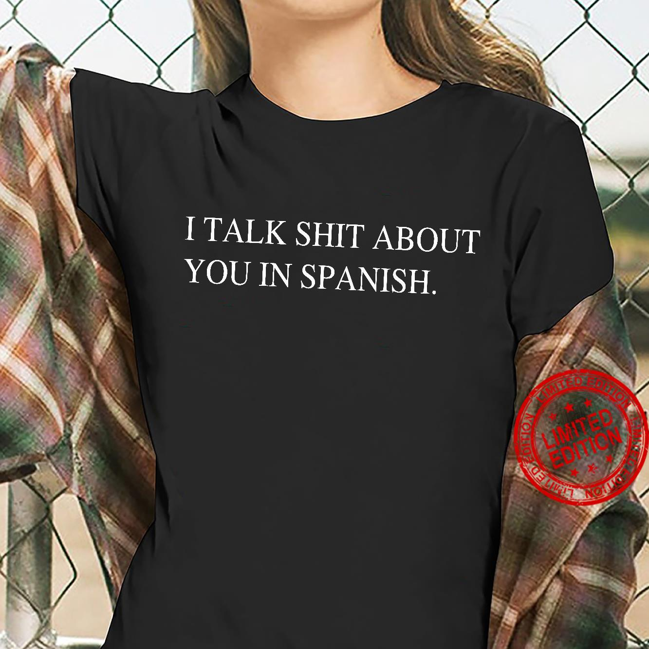 I talk shit about you in spanish shirt ladies tee