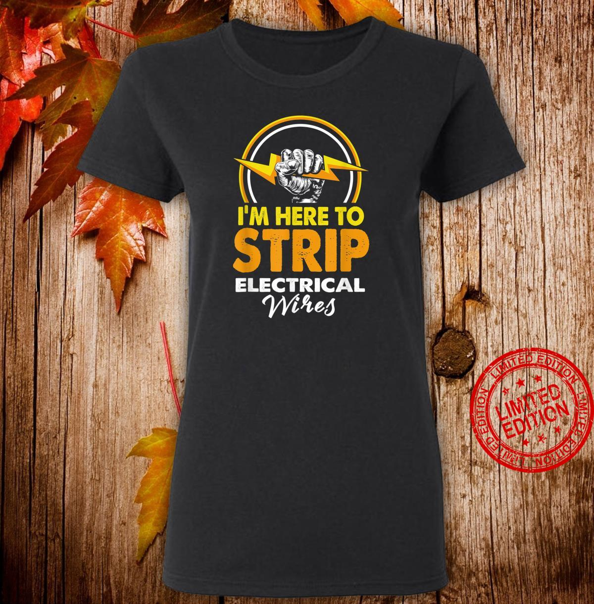 Im Here To Strip Electrical Wires Electrician Shirt ladies tee