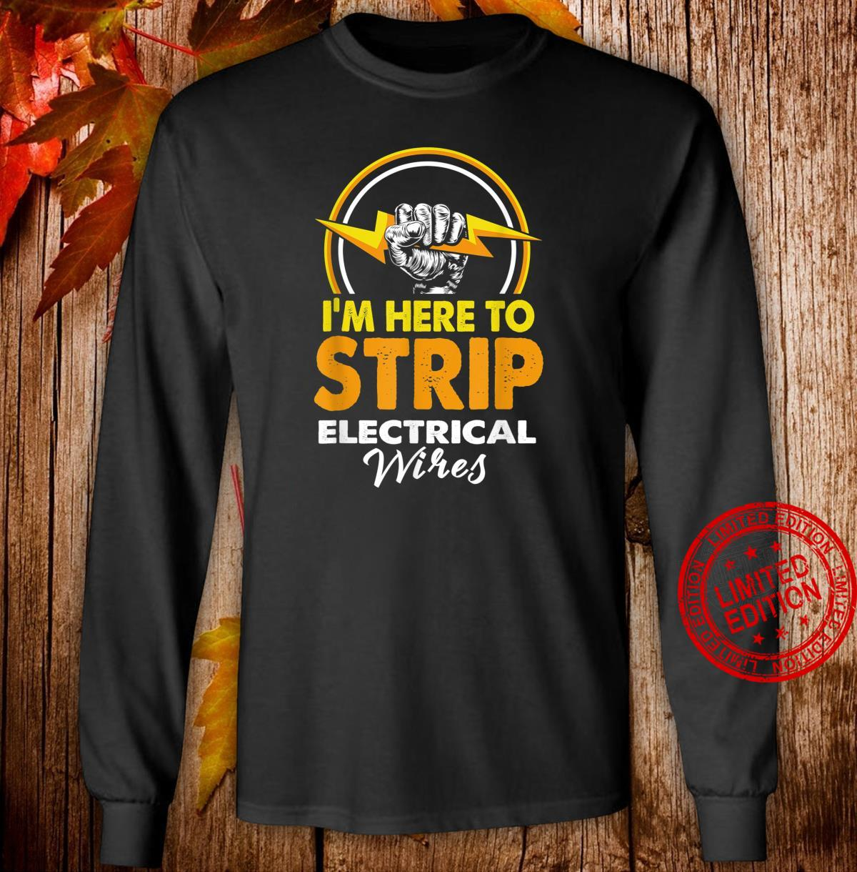 Im Here To Strip Electrical Wires Electrician Shirt long sleeved
