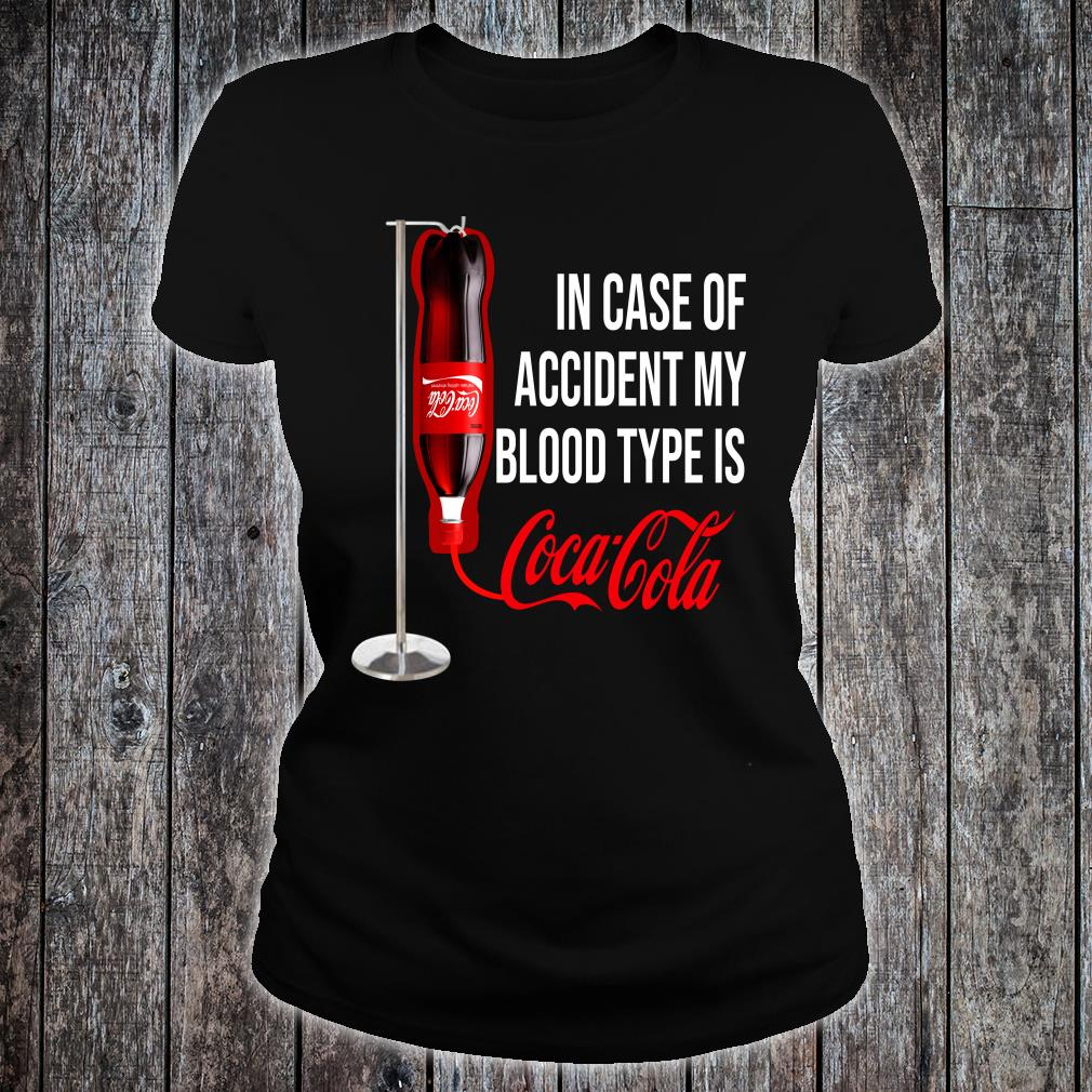 In case of accident my blood type is Coca Cola Shirt ladies tee