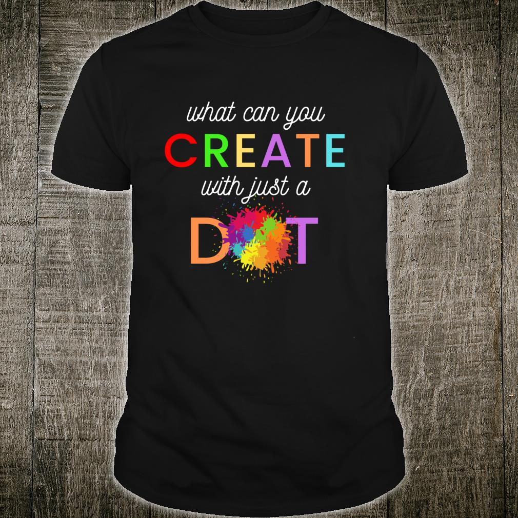 International Dot Day, What can you create with just a dot Shirt