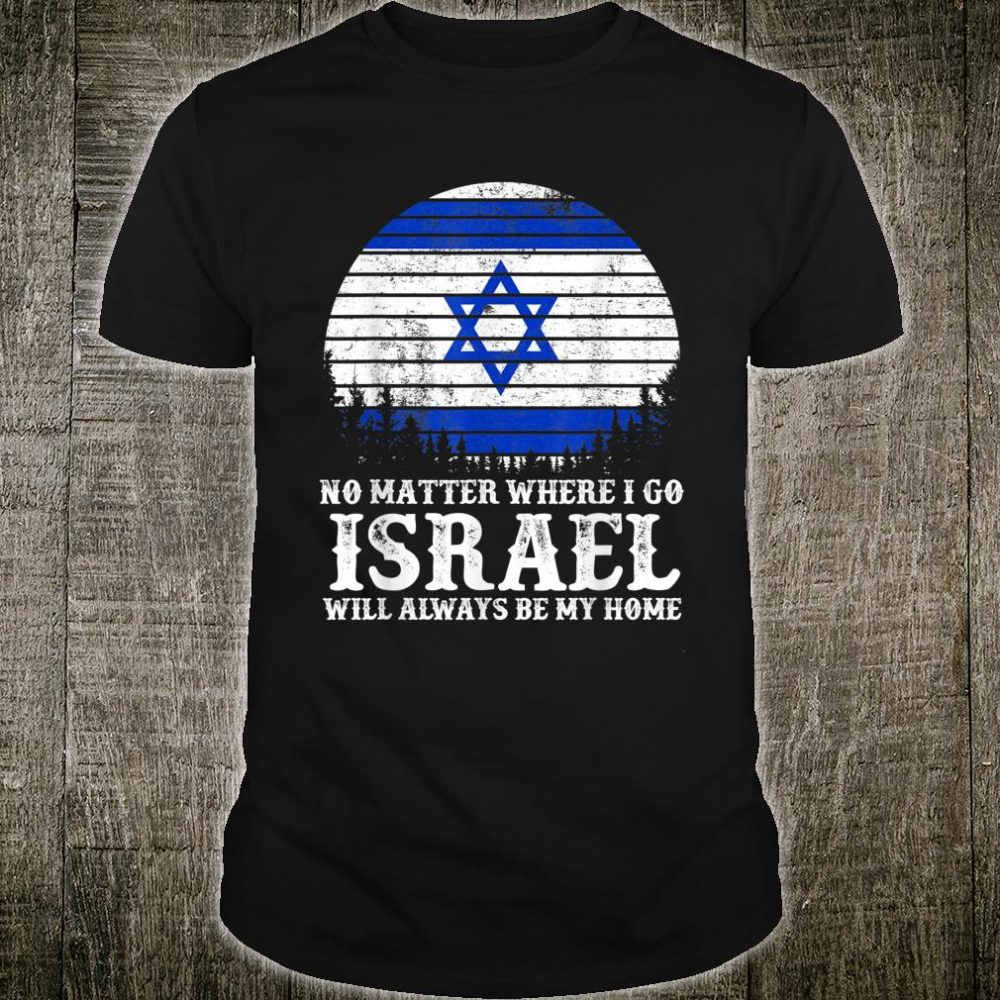 Israel Will Always Be My Home Shirt