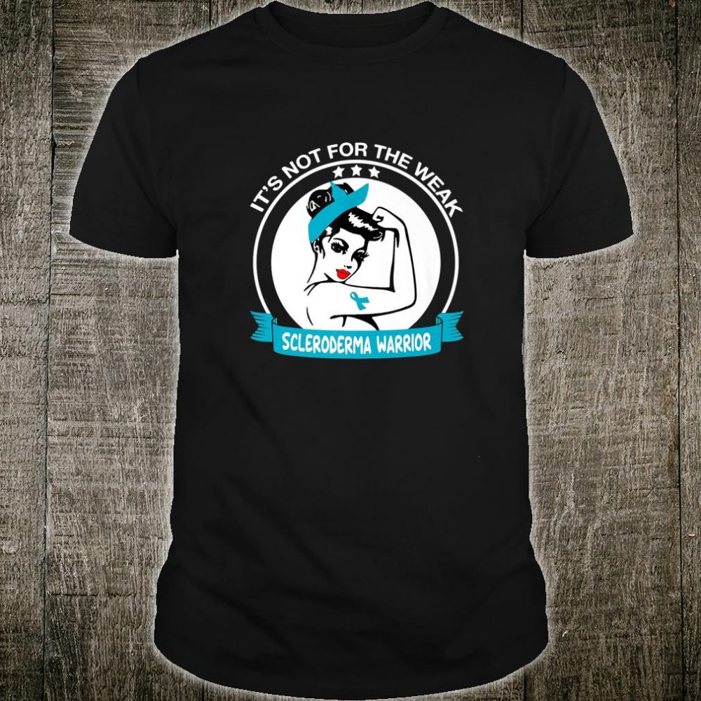 It's Not For The Weak Scleroderma Warrior Shirt
