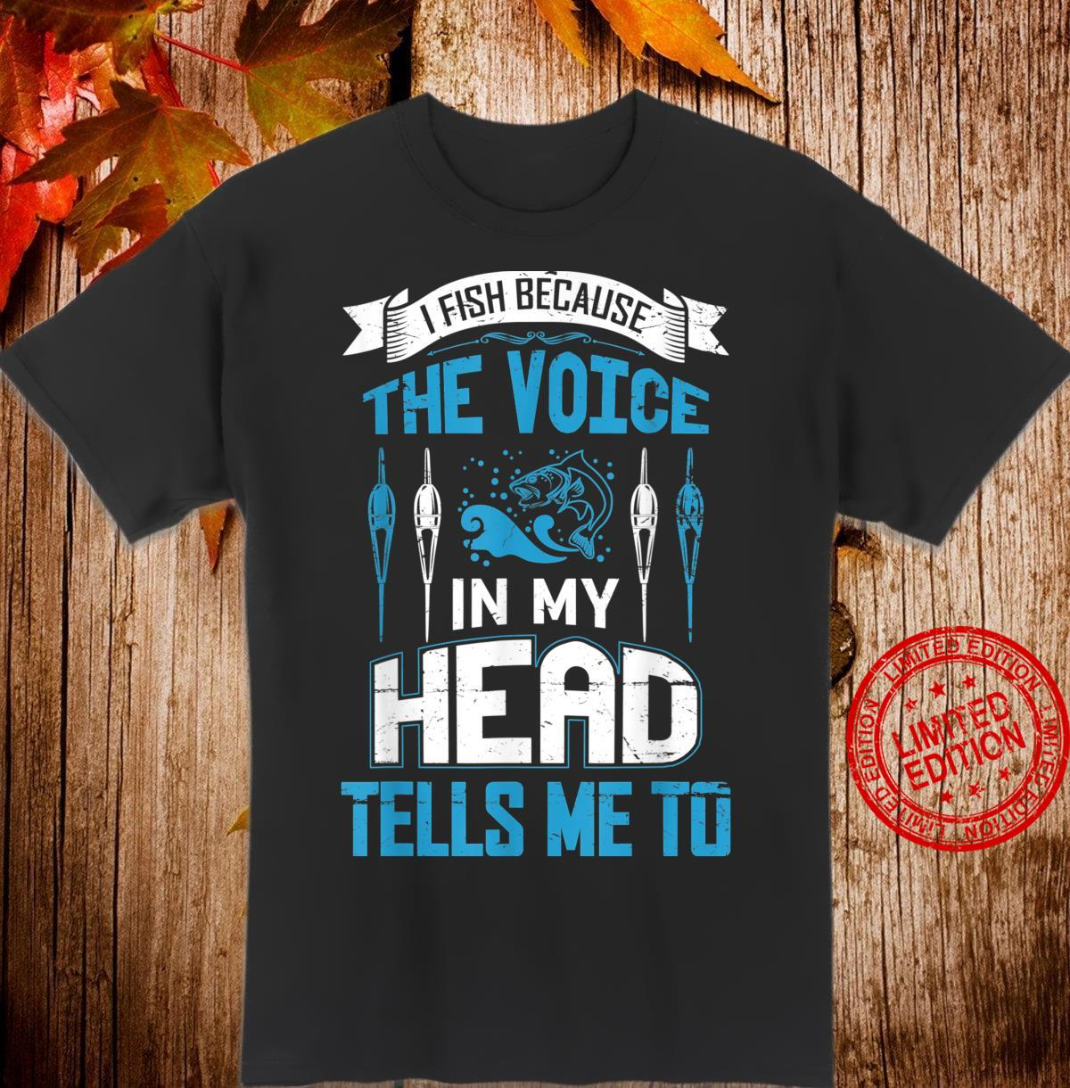 Mens I Fish Because The Voice In My Head .. Fishing Design Shirt