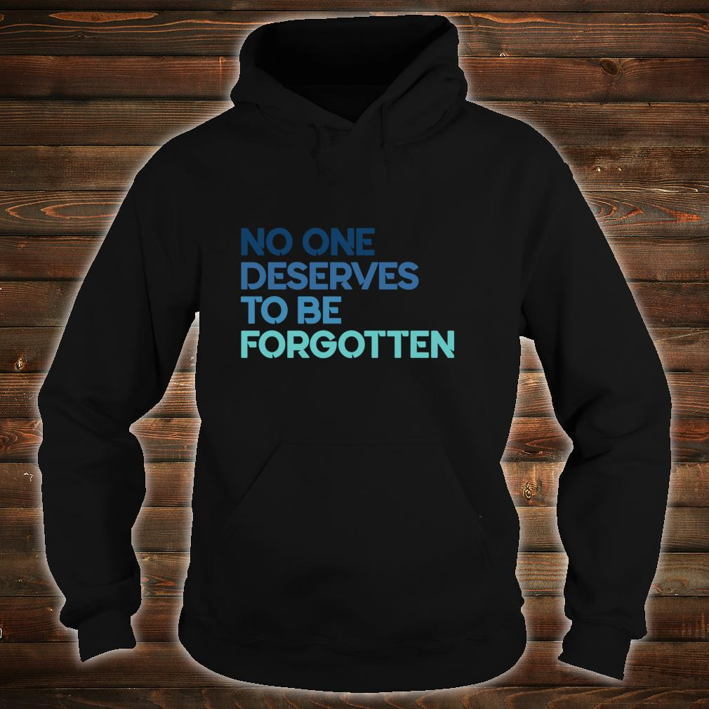 No One Deserves to Be Forgotten Shirt hoodie