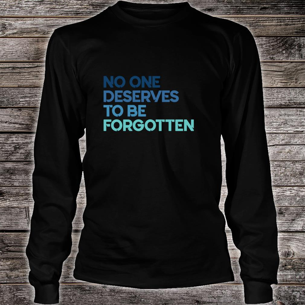 No One Deserves to Be Forgotten Shirt long sleeved