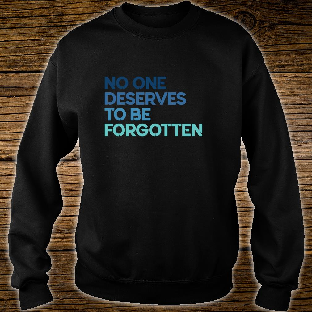 No One Deserves to Be Forgotten Shirt sweater