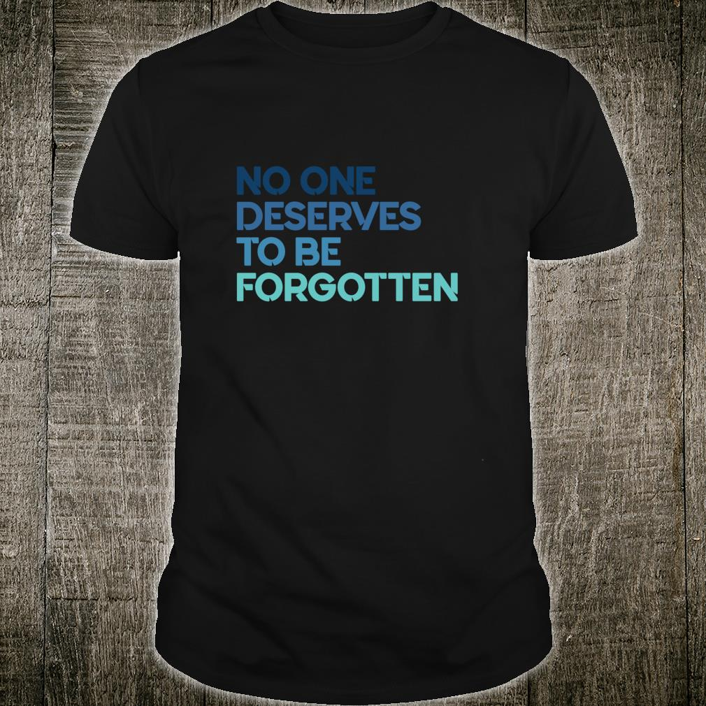 No One Deserves to Be Forgotten Shirt