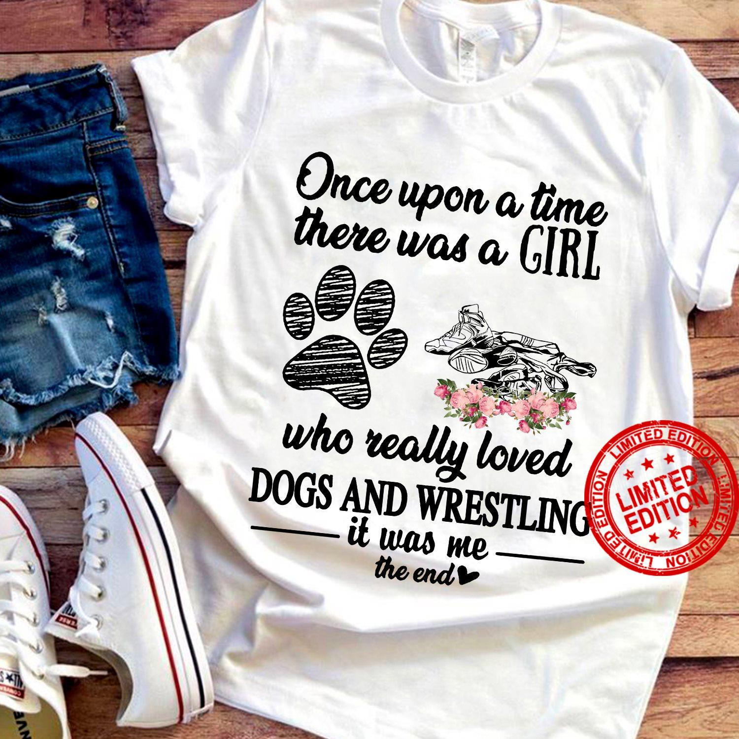 Once Upon A Time There Was A Girl Who Really Loved Dogs And Wrestling Shirt