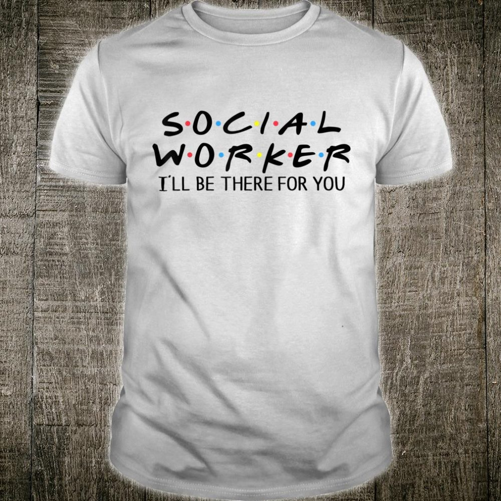 Social Worker I'll Be There For You Shirt